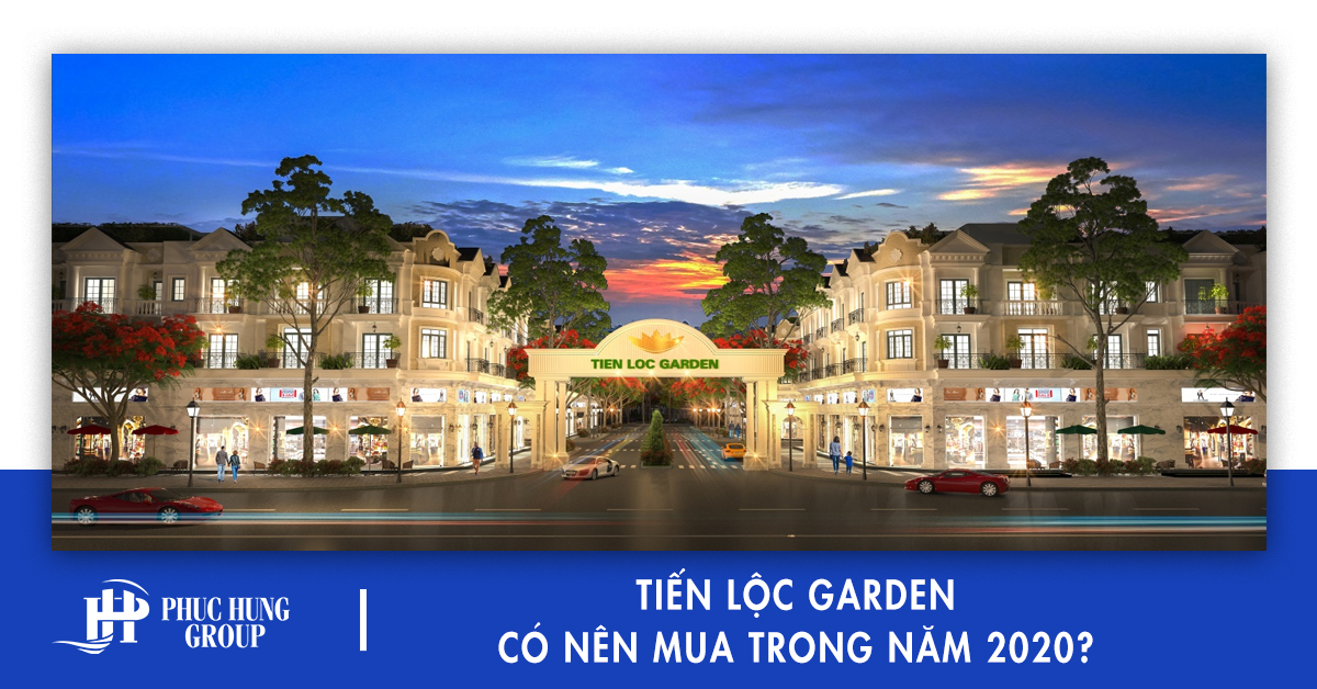 tien-loc-garden-co-nen-mua-trong-nam-2020